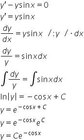 y apostrophe minus y sin x equals 0 y apostrophe equals y sin x fraction numerator d y over denominator d x end fraction equals y sin x space space divided by colon y space space divided by times d x fraction numerator d y over denominator y end fraction equals sin x d x integral fraction numerator d y over denominator y end fraction equals integral sin x d x ln open vertical bar y close vertical bar equals negative cos x plus C y equals e to the power of negative cos x plus C end exponent y equals e to the power of negative cos x end exponent e to the power of C y equals C e to the power of negative cos x end exponent