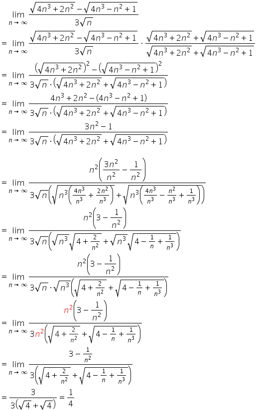 table attributes columnalign \right center \left columnspacing 0px end attributes row blank blank cell limit as n \rightwards arrow infinity of fraction numerator square root of 4 n cubed plus 2 n squared end root minus square root of 4 n cubed minus n squared plus 1 end root over denominator 3 square root of n end fraction end cell row blank equals cell limit as n \rightwards arrow infinity of fraction numerator square root of 4 n cubed plus 2 n squared end root minus square root of 4 n cubed minus n squared plus 1 end root over denominator 3 square root of n end fraction times fraction numerator square root of 4 n cubed plus 2 n squared end root plus square root of 4 n cubed minus n squared plus 1 end root over denominator square root of 4 n cubed plus 2 n squared end root plus square root of 4 n cubed minus n squared plus 1 end root end fraction end cell row blank equals cell limit as n \rightwards arrow infinity of fraction numerator open parentheses square root of 4 n cubed plus 2 n squared end root close parentheses squared minus open parentheses square root of 4 n cubed minus n squared plus 1 end root close parentheses squared over denominator 3 square root of n times open parentheses square root of 4 n cubed plus 2 n squared end root plus square root of 4 n cubed minus n squared plus 1 end root close parentheses end fraction end cell row blank equals cell limit as n \rightwards arrow infinity of fraction numerator 4 n cubed plus 2 n squared minus open parentheses 4 n cubed minus n squared plus 1 close parentheses over denominator 3 square root of n times open parentheses square root of 4 n cubed plus 2 n squared end root plus square root of 4 n cubed minus n squared plus 1 end root close parentheses end fraction end cell row blank equals cell limit as n \rightwards arrow infinity of fraction numerator 3 n squared minus 1 over denominator 3 square root of n times open parentheses square root of 4 n cubed plus 2 n squared end root plus square root of 4 n cubed
