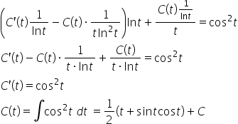 open parentheses C apostrophe left parenthesis t right parenthesis fraction numerator 1 over denominator ln t end fraction minus C left parenthesis t right parenthesis times fraction numerator 1 over denominator t ln squared t end fraction close parentheses ln t plus fraction numerator C left parenthesis t right parenthesis fraction numerator 1 over denominator ln t end fraction over denominator t end fraction equals cos squared t C apostrophe left parenthesis t right parenthesis minus C left parenthesis t right parenthesis times fraction numerator 1 over denominator t times ln t end fraction plus fraction numerator C left parenthesis t right parenthesis over denominator t times ln t end fraction equals cos squared t C apostrophe left parenthesis t right parenthesis equals cos squared t C left parenthesis t right parenthesis equals integral cos squared t space d t space equals 1 half open parentheses t plus sin t cos t close parentheses plus C