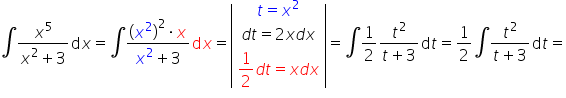 integral fraction numerator x to the power of 5 over denominator x squared plus 3 end fraction d x equals \integral fraction numerator open parentheses x squared close parentheses squared times x over denominator x squared plus 3 end fraction d x equals open vertical bar table row cell t equals x squared end cell row cell d t equals 2 x d x end cell row cell 1 half d t equals x d x end cell end table close vertical bar equals \integral 1 half fraction numerator t squared over denominator t plus 3 end fraction d t equals 1 half \integral fraction numerator t squared over denominator t plus 3 end fraction d t equals